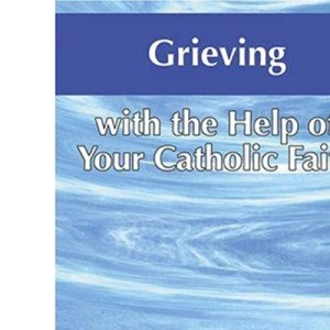 Grieving with the Help of Your Catholic Faith