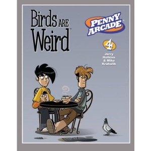 Penny Arcade Volume 4: Birds Are Weird: Birds Are Weird v. 4