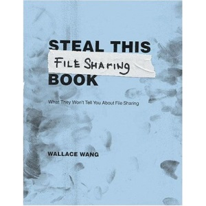 Steal This File-sharing Book: What they won't tell you about file sharing