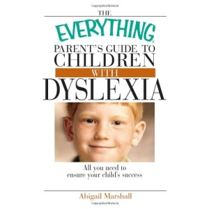 The Everything Parent's Guide to Children with Dyslexia: All You Need to Ensure Your Child's Success (Everything (Parenting))