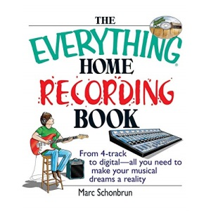 The Everything Home Recording Book: From 4-Track to Digital--All You Need to Make Your Musical Dreams a Reality (Everything (Music))