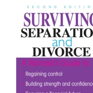 Surviving Separation and Divorce: Regaining Control, Building Strength and Conficence, Securing a Financial Future