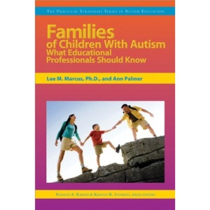 Families of Children with Autism: What Educational Professionals Should Know (Practical Strategies Series in Autism Education)