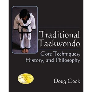 Traditional Taekwondo: Core Techniques, History and Philosophy