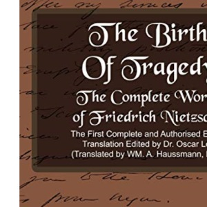 The Birth Of Tragedy: The Complete Works of Friedrich Nietzsche (New Edition)