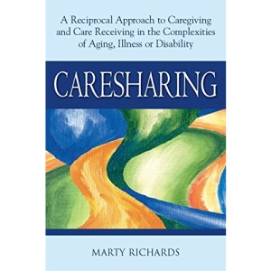 Caresharing: A Reciprocal Approach to Caregiving and Care Receiving in the Complexities of Aging Illness or Disability