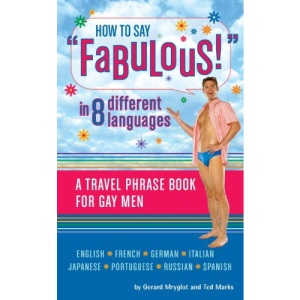 How to Say Fabulous! in 8 Different Languages: A Travel Phrase Book for Gay Men