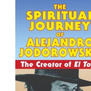 Spiritual Journey Of Alejandro Jodorowsky: The Creator of El Topo