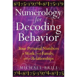 Numerology for Decoding Behavior: Your Personal Numbers at Work, with Family, and in Relationship