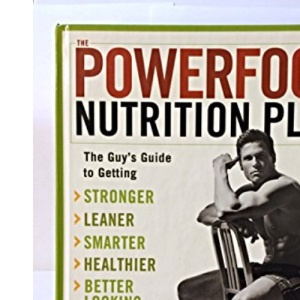 The Powerfood Nutrition Plan: The Guy's Guide to Getting Stronger, Leaner, Smarter, Healthier, Better Looking, Better Sex with Food!