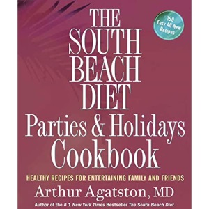 The South Beach Diet: Parties and Holiday's Cookbook