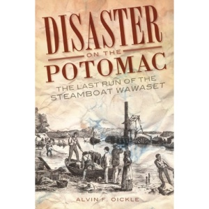 Disaster on the Potomac: The Last Run of the Steamboat Wawaset