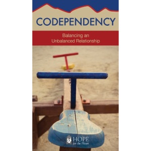 Codependency: Balancing an Unbalanced Relationship (Hope for the Heart)