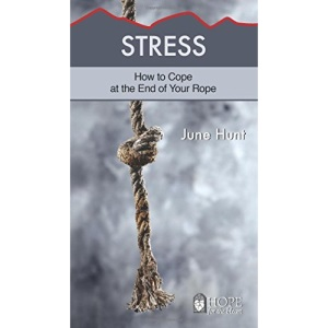 Stress Minibook (Hope for the Heart, June Hunt): How to Cope at the End of Your Rope