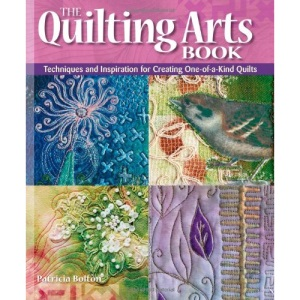 The Quilting Arts Book: Techniques and Inspiration for Creating One-of-a-kind Art Quilts
