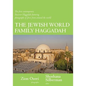 The Jewish World Family Haggadah: The First Contemporary Passover Haggadah: The First Contemporary Passover Haggadah Featuring Photographs of Jews from Around the World