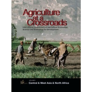 International Assessment of Agricultural Science and Technology for Development: Central and West Asia and North Africa v. I: 1