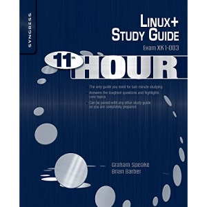 Eleventh Hour Linux+: Exam XK0-003 Study Guide: Exam XK1-003 Study Guide