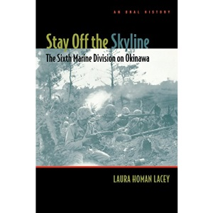 Stay Off the Skyline: The Sixth Marine Division on Okinawa - An Oral History