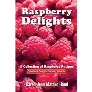 Raspberry Delights: A Collection of Raspberry Recipes: 14 (Cookbook Delights Series)