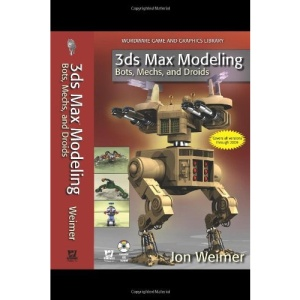 3ds Max Modeling: Bots, Mechs and Droids (Wordware Game and Graphics Library)