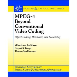 MPEG-4 Beyond Conventional Video Coding: Object Coding, Resilience and Scalability (Synthesis Lectures on Image, Video, & Multimedia Processing)