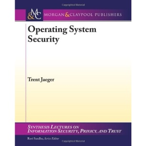 Operating Systems Security (Synthesis Lectures on Information Security, Privacy, and Trust)