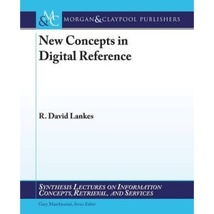 New Concepts in Digital Reference (Synthesis Lectures on Information Concepts, Retrieval, and Services)