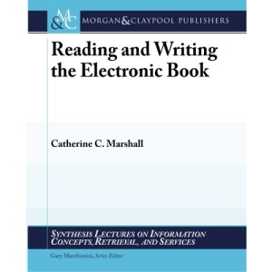 Reading and Writing the Electronic Book (Synthesis Lectures on Information Concepts, Retrieval, and Services)