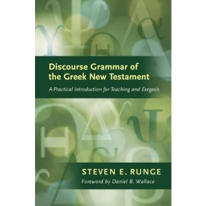 Discourse Grammar of the Greek New Testament: A Practical Introduction for Teaching and Exegesis (Lexham Bible Reference)