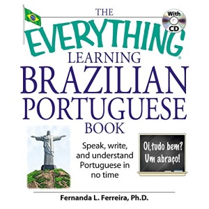 The Everything Learning Brazilian Portuguese Book: Speak, Write and Understand Portuguese in No Time (Everything): Speak, Write and Understand Portuguese in No Time (Everything)