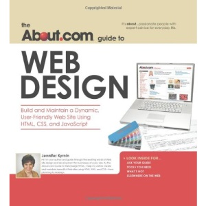 The About.Com Guide to Web Design: Build and Maintain a Dynamic, User-Friendly Web Site Using HTML, CSS, and Java Script (About.com Guides)