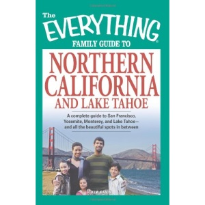 The Everything Family Guide to Northern California and Lake Tahoe: A Complete Guide to San Francisco, Yosemite, Monterey, and Lake Tahoe--and All the ... Series) (Everything (History & Travel))