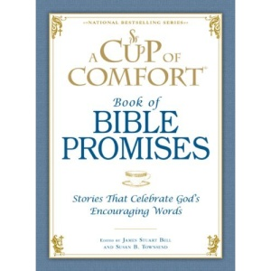 A Cup of Comfort Book of Bible Promises: Stories That Celebrate God 's Encouraging Words
