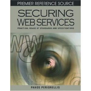 Securing Web Services: Practical Usage of Standards and Specifications (Premier Reference Source)