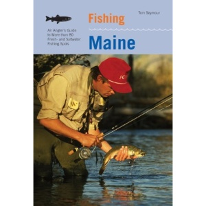 Fishing Maine: An Angler's Guide to More Than 80 Fresh and Salt-water Fishing Spots (Regional Fishing)