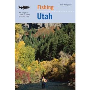 Fishing Utah: An Angler's Guide to More Than 170 Prime Fishing Spots
