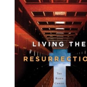 LIVING THE RESURRECTION: The Risen Christ in Everyday Life (Navpress Devotional Readers)
