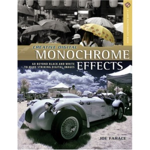 Creative Digital Monochrome Effects: Go Beyond Black and White to Make Striking Digital Images (A Lark Photography Book)