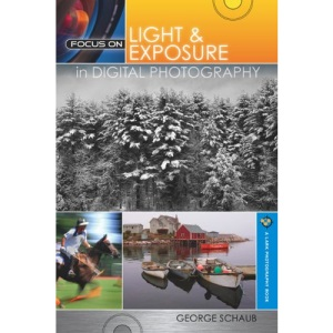 Focus On Light & Exposure in Digital Photography (Lark Photography Book)