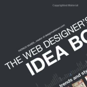 The Web Designer's Idea Book: The Ultimate Guide To Themes, Trends & Styles In Website Design: The Ultimate Guide to Themes, Trends and Styles in Website Design
