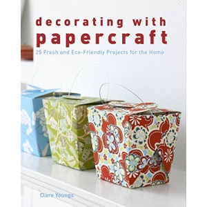 Decorating with Papercraft: 25 Fresh and Eco-Friendly Projects for the Home