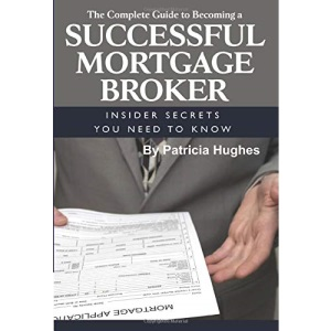 Complete Guide to Becoming a Successful Mortgage Broker: Insider Secrets You Need to Know
