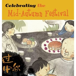 Celebrating the Mid-Autumn Festival (Chinese Festivals)