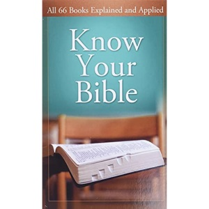 Know Your Bible Paperback Book: All 66 Books Explained and Applied (Value Books Value Books)
