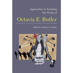 Approaches to Teaching the Works of Octavia E. Butler: 160 (Approaches to Teaching World Literature S.)