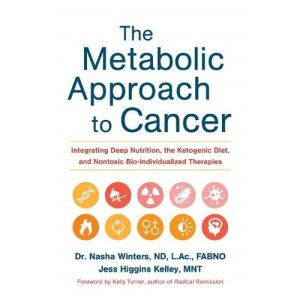 The Metabolic Approach to Cancer: Integrating Deep Nutrition, the Ketogenic Diet and Non-Toxic Bio-Individualized Therapies