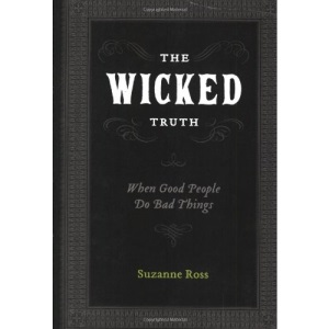 The Wicked Truth: When Good People Do Bad Things