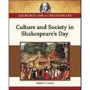 Culture and Society in Shakespeare's Day (Backgrounds to Shakespeare)