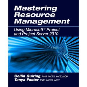Mastering Resource Management: Using Microsoft Project and Project Server 2010